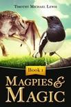 Lewis Timothy Michael - Magpies and Magic [eKönyv: epub, mobi]