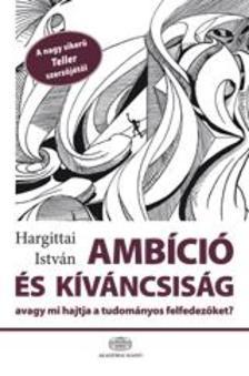 Hargittai István - Ambíció és kíváncsiság, avagy mi hajtja a tudományos felfedezőket