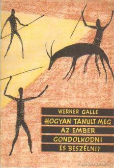 Galle, Werner - Hogyan tanult meg az ember gondolkodni és beszélni? [antikvár]