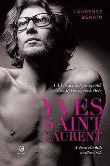 Laurence Benaim - Yves Saint Laurent - A XX. század legnagyobb divattervezőjének élete