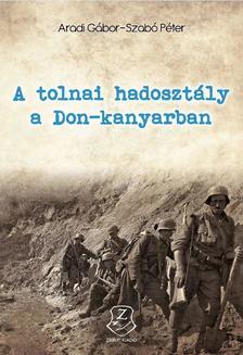 Aradi Gábor, Szabó Péter - A tolnai hadosztály a Don-kanyarban