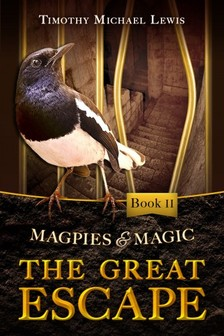Lewis Timothy Michael - Magpies and Magic II :  The Great Escape [eKönyv: epub, mobi]