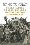 ROMSICS IGNÁC - A Nagy Háború és az 1918-19-es magyarországi forradalmak<!--span style='font-size:10px;'>(G)</span-->