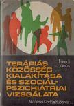 FÜREDI JÁNOS - Terápiás közösség kialakítása és szociálpszichiátriai vizsgálata [antikvár]