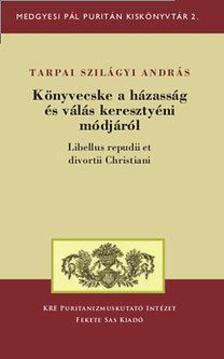 Tarpai Szilágyi András - Könyvecske a házasság és válás keresztyéni módjáról