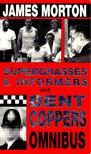 MORTON, JAMES - Supergrasses & Informers and Bent Coppers Omnibus [antikvár]