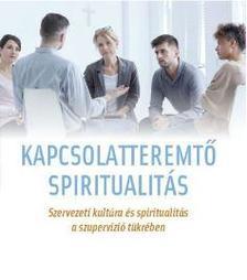 Versegi Beáta Mária - Kapcsolatteremtő spiritualitás - Szervezeti kultúra és  spiritualitás a szupervízió tükrében