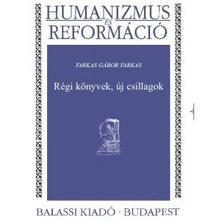 Farkas Gábor Farkas - Régi könyvek, új csillagok. A Humanizmus és Reformáció sorozatban