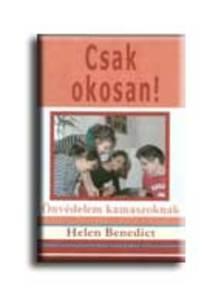 BENEDICT, HELEN - CSAK OKOSAN! - ÖNVÉDELEM KAMASZOKNAK