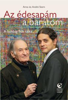 Arno és André Stern - Az édesapám, a barátom - A boldog fiúk titka