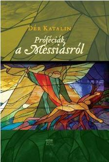 DÉR KATALIN - Próféciák a Messiásról