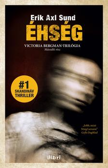 Erik Axl Sund - Éhség - Victoria Bergman trilógia 2.