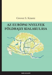 KRANTZ, GROVER S. - Az európai nyelvek földrajzi kialakulása - 2., javított kiadás