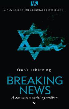Frank Schätzing - Breaking News - A Saron-merénylet nyomában