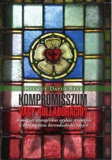 Baer, Helmut David - Kompromisszum vagy kollaboráció? - A magyar evangélikus egyház stratégiái a kommunista berendezkedés idején