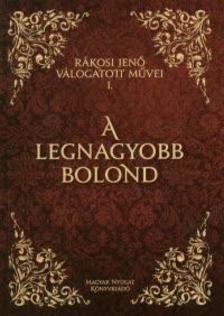 Rákosi Jenő - A LEGNAGYOBB BOLOND - RÁKOSI JENŐ VÁLOGATOTT MŰVEI 1. -