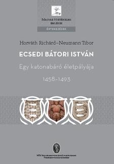 Horváth Richárd-Neumann Tibor - Ecsedi Bátori István