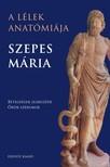 SZEPES MÁRIA - A lélek anatómiája - Betegségek jelbeszéde - Örök szérumok [eKönyv: epub, mobi]<!--span style='font-size:10px;'>(G)</span-->