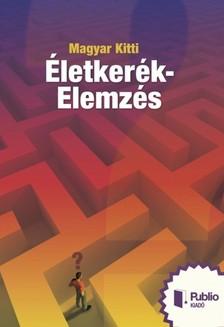 Kitti Magyar - Életkerék-Elemzés [eKönyv: pdf, epub, mobi]