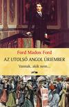 Ford Madox Ford - Az utolsó angol úriember - Vannak, akik nem...<!--span style='font-size:10px;'>(G)</span-->