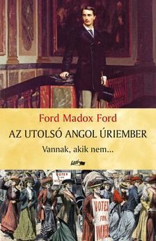 Ford Madox Ford - Az utolsó angol úriember - Vannak, akik nem...