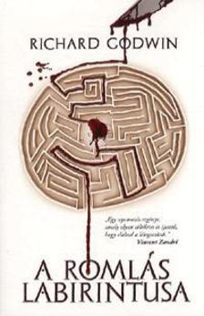 GODWIN, RICHARD - A romlás labirintusa