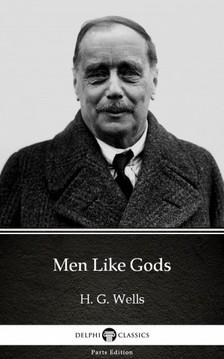 Delphi Classics H. G. Wells, - Men Like Gods by H. G. Wells (Illustrated) [eKönyv: epub, mobi]