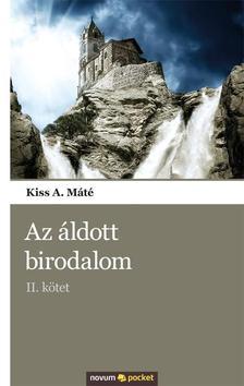 Kiss A. Máté - AZ ÁLDOTT BIRODALOM - II. KÖTET