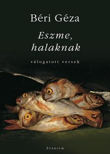 Béri Géza - Eszme, halaknak - válogatott versek