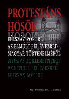 Szerkesztő: Faggyas Sándor - Protestáns hősök