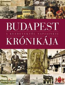 Bart István (szerk.) - BUDAPEST KRÓNIKÁJA - A KEZDETEKTŐL NAPJAINKIG