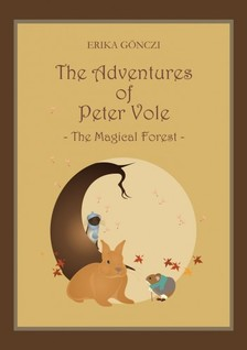GÖNCZI ERIKA - The Adventures of Peter Vole - The Magical Forest [eKönyv: pdf, epub, mobi]
