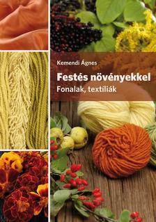 Kemendi Ágnes - Festés növényekkel. Fonalak, textíliák