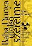 Alina Bronsky - Baba Dunya utolsó szerelme - Levelek Csernobilból<!--span style='font-size:10px;'>(G)</span-->