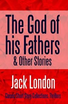 Jack London - The God of his Fathers & Other Stories [eKönyv: epub, mobi]