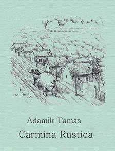 Adamik Tamás (szerk.) - Carmina Rustica - ÜKH 2018