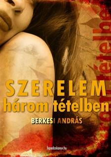 BERKESI ANDRÁS - Szerelem három tételben [eKönyv: epub, mobi]
