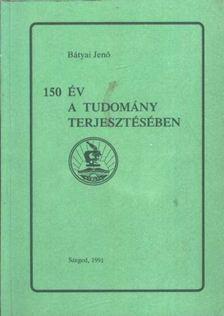 Bátyai Jenő - 150 év a tudomány terjesztésében [antikvár]