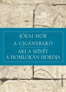 JÓKAI MÓR - A cigánybáró - Aki a szívét a homlokán hordja [eKönyv: epub, mobi]