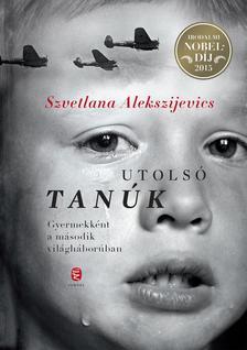 Alekszijevics, Szvetlana - Utolsó tanúk. Gyermekként a második világháborúban