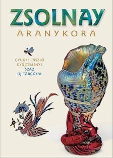 Gyugyi László - Csenkey Éva - Hárs Éva - ZSOLNAY ARANYKORA