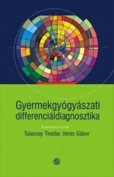 Tulassay Tivadar (szerk.), Veres Gábor (szerk.) - Gyermekgyógyászati differenciáldiagnosztika