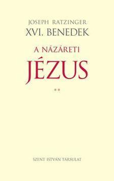 JOSEPH RATZINGER • XVI. BENEDE - A Názáreti Jézus II. - A jeruzsálemi bevonulástól a feltámadásig
