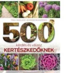 WAGLAND, PAUL-MCAHDREWS, JEANNINE - 500 kérdés és válasz kertészkedők-nek