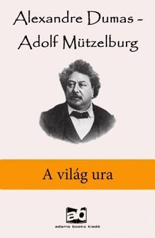 Mützelburg Alexandre Dumas - Adolf - A világ ura [eKönyv: epub, mobi]