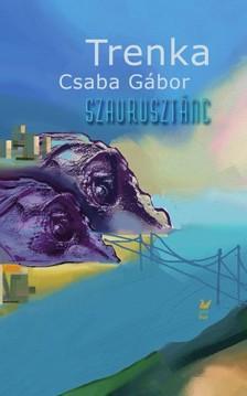 Trenka Csaba Gábor - Szaurusztánc [eKönyv: epub, mobi]