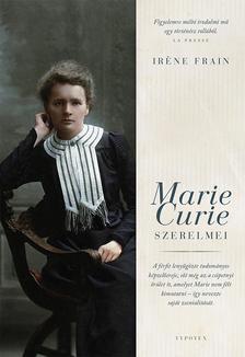 Iréne Frain - Marie Curie szerelmei