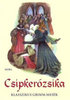 GRIMM TESTVÉREK - CSIPKERÓZSIKA - KLASSZIKUS GRIMM-MESÉK