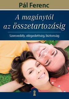 Pál Ferenc - A magánytól az összetartozásig - Szenvedély, elégedettség, biztonság