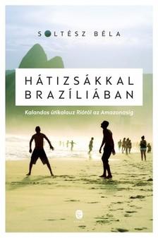 SOLTÉSZ BÉLA - Hátizsákkal Brazíliában [eKönyv: epub, mobi]